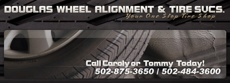 Douglas Wheel Alignment and Tire Shop. Your one stop tire shop. Call David or Tommy Today! 502-875-3650 / 502-484-3600